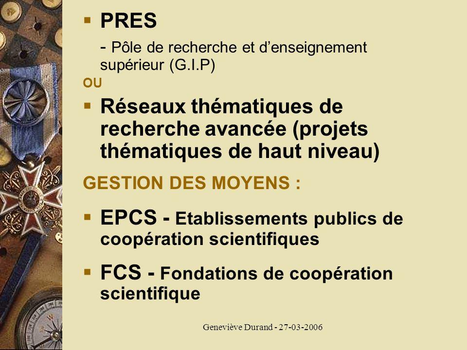 Geneviève Durand - 27-03-2006 PRES - Pôle de recherche et denseignement supérieur (G.I.P) OU Réseaux thématiques de recherche avancée (projets thémati