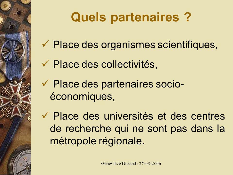 Geneviève Durand - 27-03-2006 Quels partenaires ? Place des organismes scientifiques, Place des collectivités, Place des partenaires socio- économique