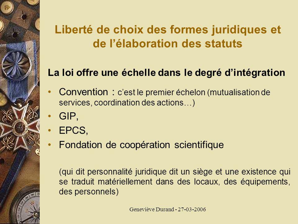 Geneviève Durand - 27-03-2006 Liberté de choix des formes juridiques et de lélaboration des statuts La loi offre une échelle dans le degré dintégratio