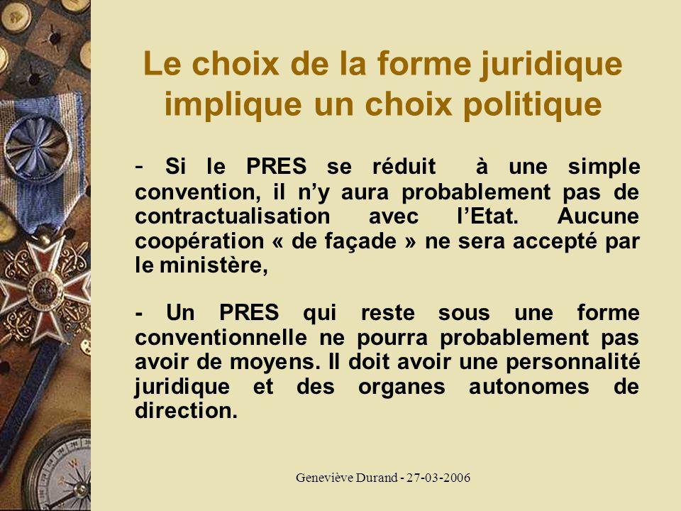 Geneviève Durand - 27-03-2006 Le choix de la forme juridique implique un choix politique - Si le PRES se réduit à une simple convention, il ny aura pr