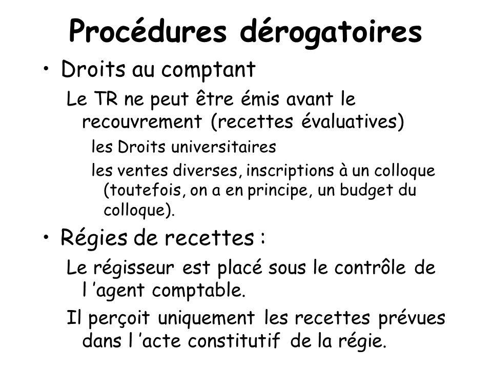 Procédures dérogatoires Droits au comptant Le TR ne peut être émis avant le recouvrement (recettes évaluatives) les Droits universitaires les ventes d