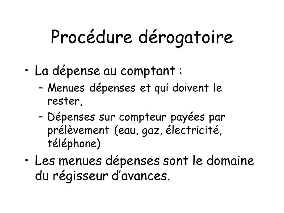 Procédure dérogatoire La dépense au comptant : –Menues dépenses et qui doivent le rester, –Dépenses sur compteur payées par prélèvement (eau, gaz, éle