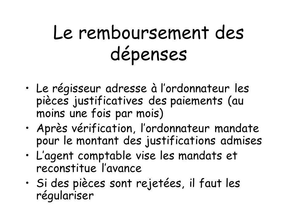Le remboursement des dépenses Le régisseur adresse à lordonnateur les pièces justificatives des paiements (au moins une fois par mois) Après vérificat