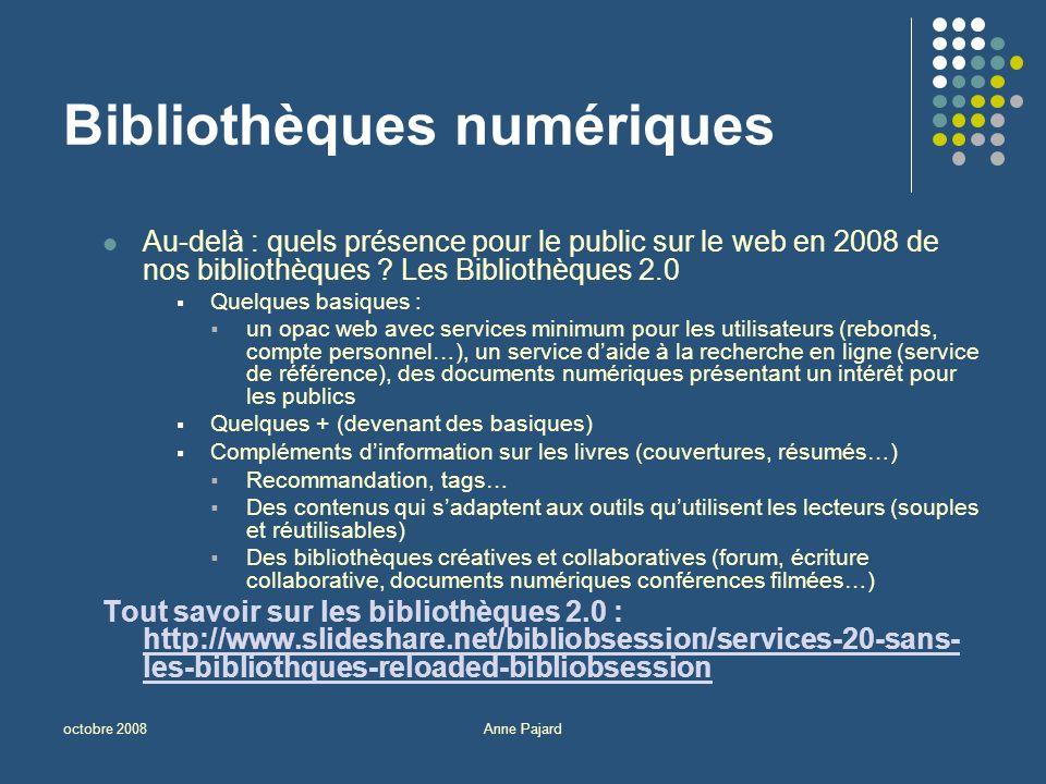 octobre 2008Anne Pajard Bibliothèques numériques Au-delà : quels présence pour le public sur le web en 2008 de nos bibliothèques .