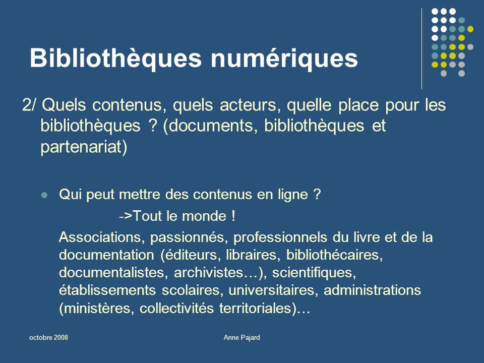 octobre 2008Anne Pajard Bibliothèques numériques 2/ Quels contenus, quels acteurs, quelle place pour les bibliothèques .