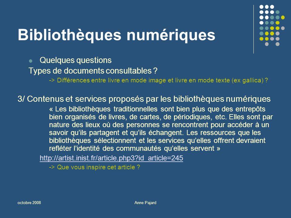 octobre 2008Anne Pajard Bibliothèques numériques Quelques questions Types de documents consultables .