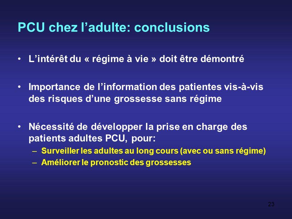 22 Pronostic des grossesses PCU (n=124) Avortements spontanés 10,4% Avortements thérapeutiques 12,6% Embryopathie 21,2% (6 > diagnostic PCU).