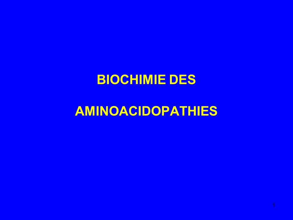 1 BIOCHIMIE DES AMINOACIDOPATHIES