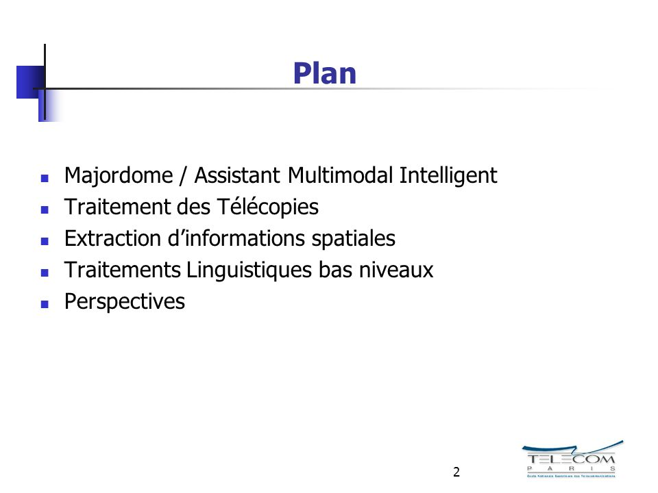 2 Plan Majordome / Assistant Multimodal Intelligent Traitement des Télécopies Extraction dinformations spatiales Traitements Linguistiques bas niveaux Perspectives