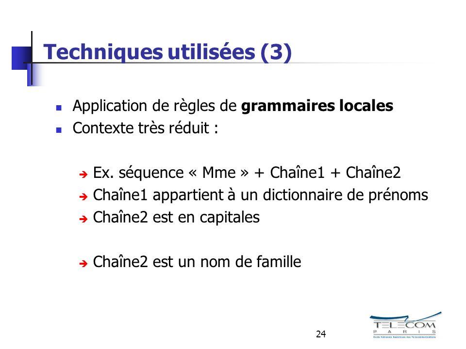 24 Techniques utilisées (3) Application de règles de grammaires locales Contexte très réduit : Ex.