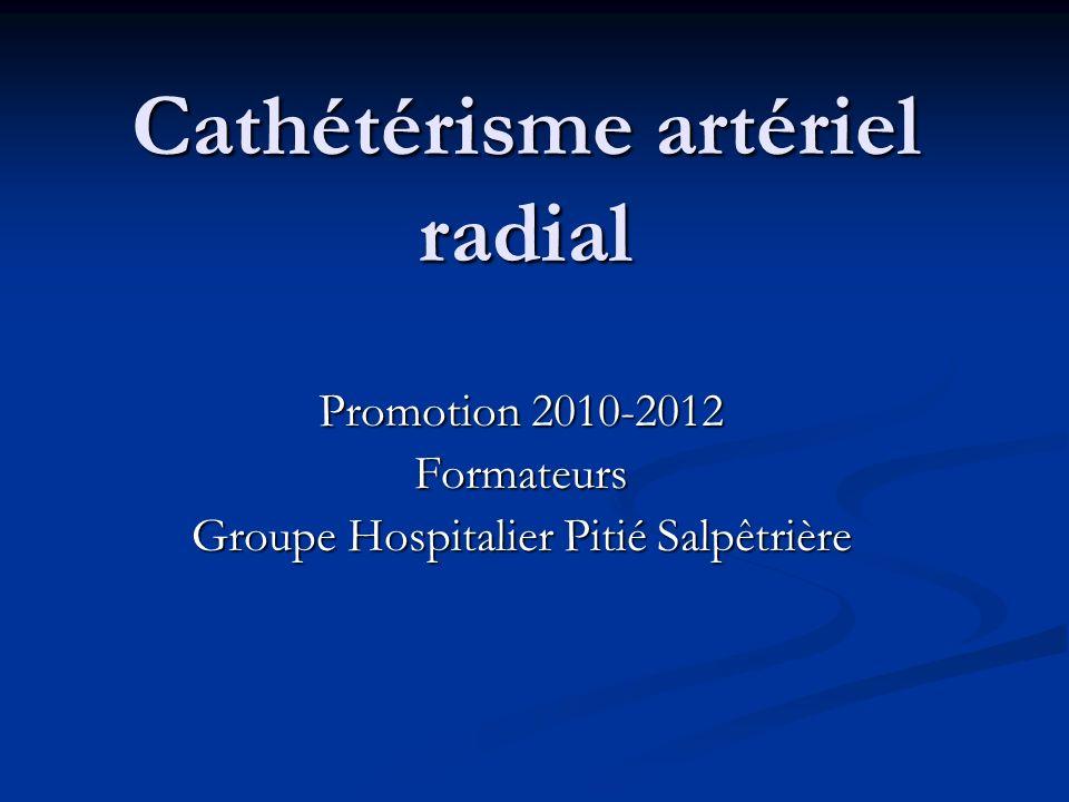 Cathétérisme artériel radial Promotion 2010-2012 Formateurs Groupe Hospitalier Pitié Salpêtrière
