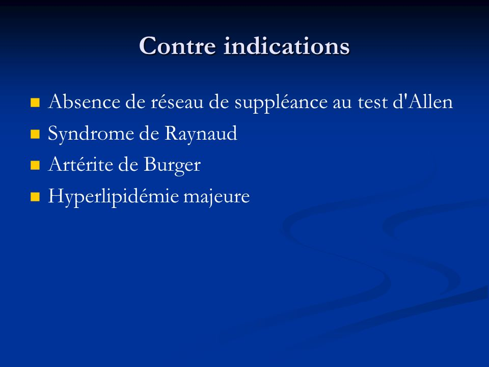 Contre indications Absence de réseau de suppléance au test d'Allen Syndrome de Raynaud Artérite de Burger Hyperlipidémie majeure
