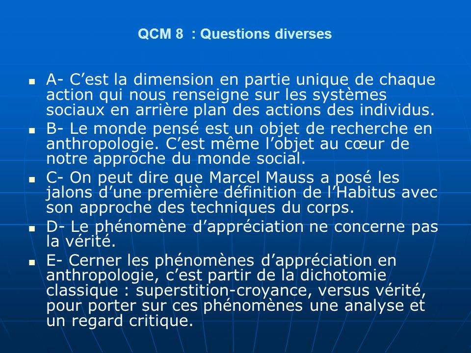 QCM 8 : Questions diverses A- Cest la dimension en partie unique de chaque action qui nous renseigne sur les systèmes sociaux en arrière plan des acti