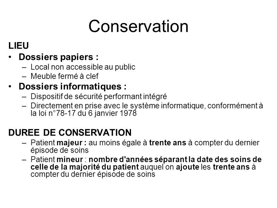 Conservation LIEU Dossiers papiers : –Local non accessible au public –Meuble fermé à clef Dossiers informatiques : –Dispositif de sécurité performant