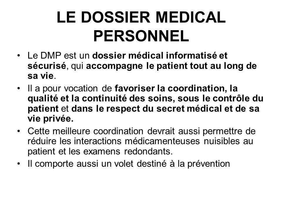 LE DOSSIER MEDICAL PERSONNEL Le DMP est un dossier médical informatisé et sécurisé, qui accompagne le patient tout au long de sa vie. Il a pour vocati