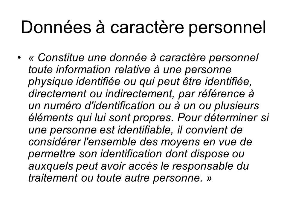 Données à caractère personnel « Constitue une donnée à caractère personnel toute information relative à une personne physique identifiée ou qui peut ê