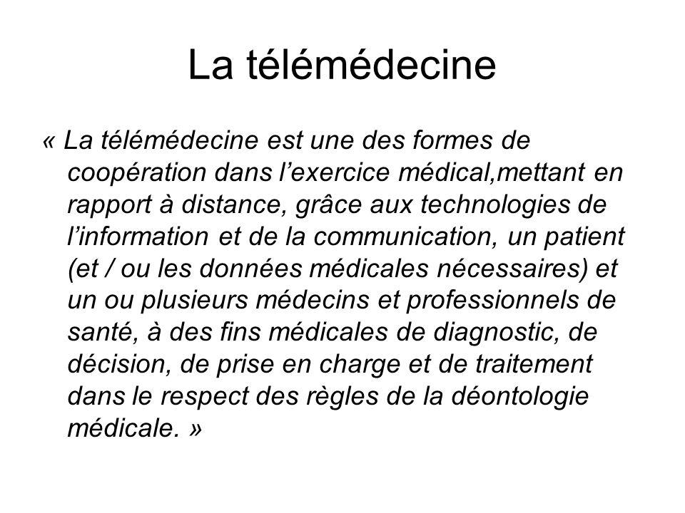 La télémédecine « La télémédecine est une des formes de coopération dans lexercice médical,mettant en rapport à distance, grâce aux technologies de li