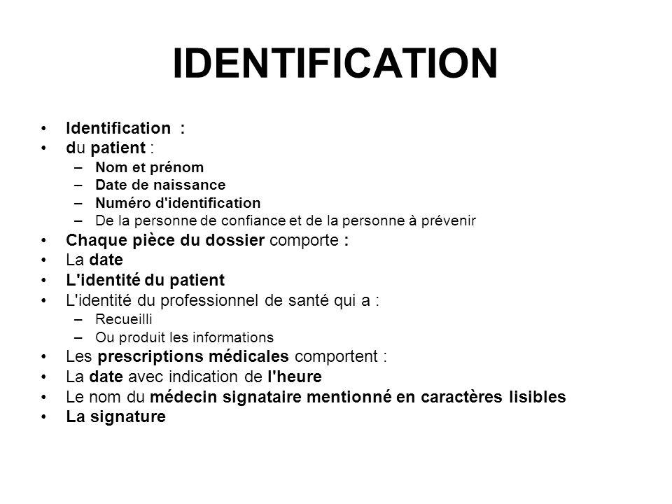 IDENTIFICATION Identification : du patient : –Nom et prénom –Date de naissance –Numéro d'identification –De la personne de confiance et de la personne