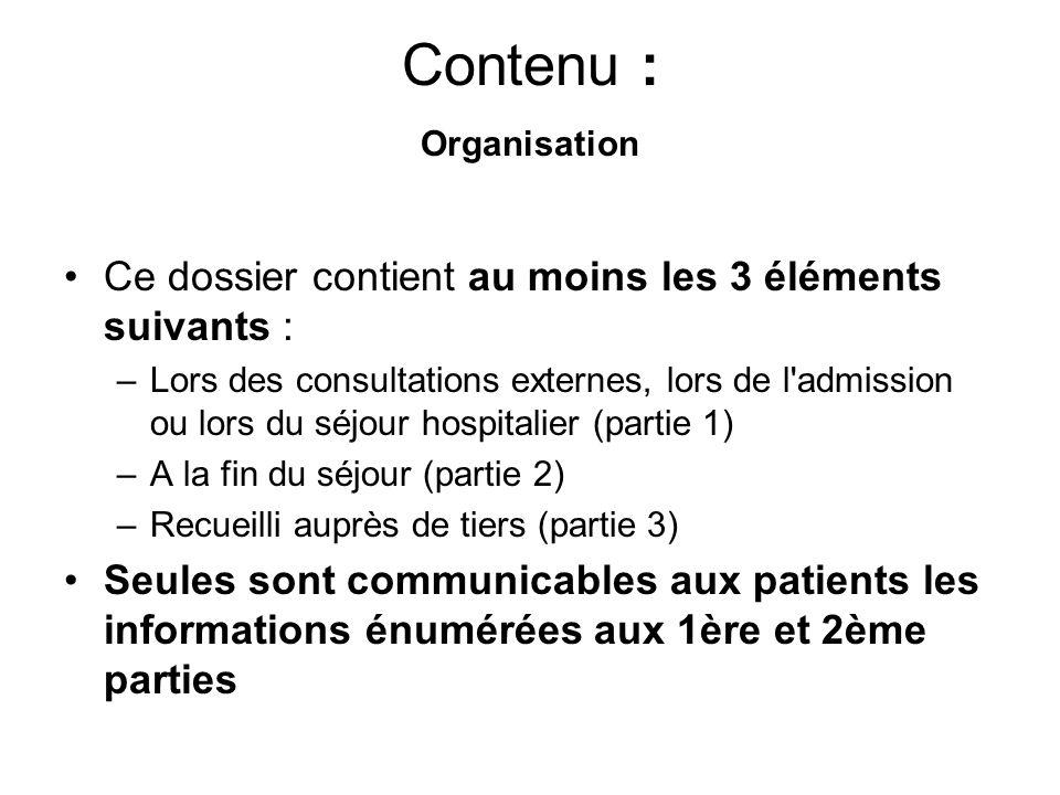 Contenu : Organisation Ce dossier contient au moins les 3 éléments suivants : –Lors des consultations externes, lors de l'admission ou lors du séjour