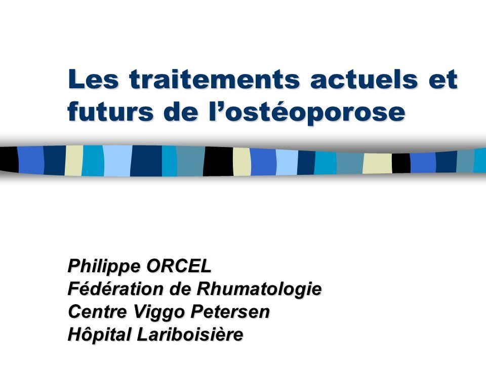 Les traitements actuels et futurs de lostéoporose Philippe ORCEL Fédération de Rhumatologie Centre Viggo Petersen Hôpital Lariboisière