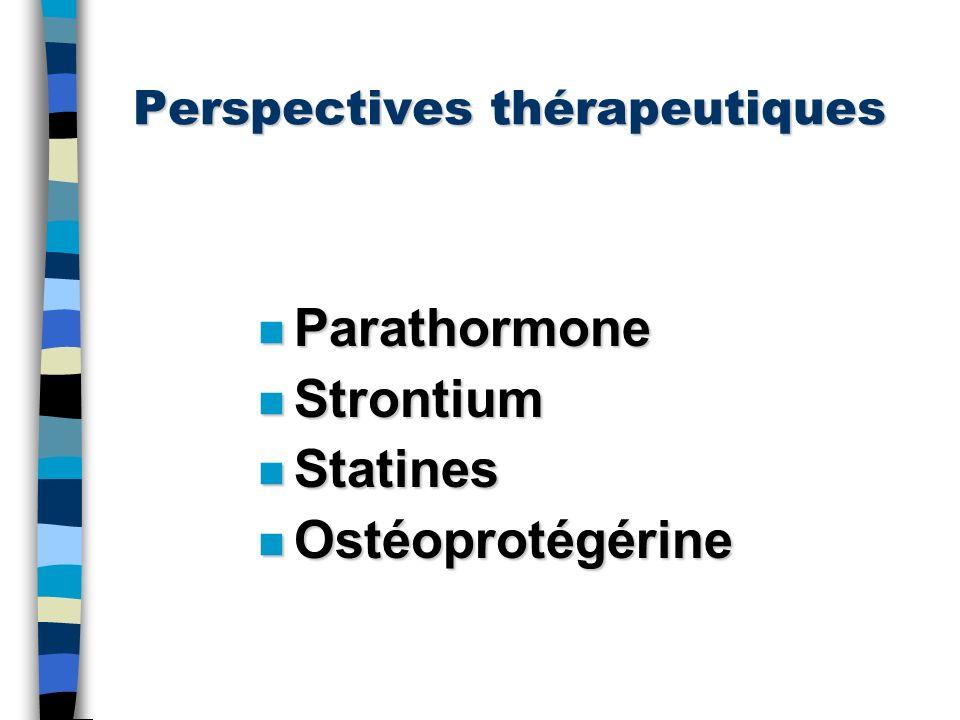 Perspectives thérapeutiques n Parathormone n Strontium n Statines n Ostéoprotégérine