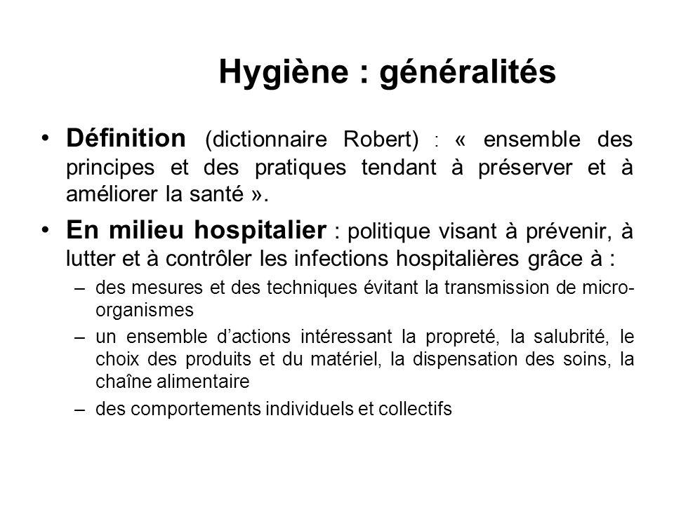 Hygiène : généralités Définition (dictionnaire Robert) : « ensemble des principes et des pratiques tendant à préserver et à améliorer la santé ».