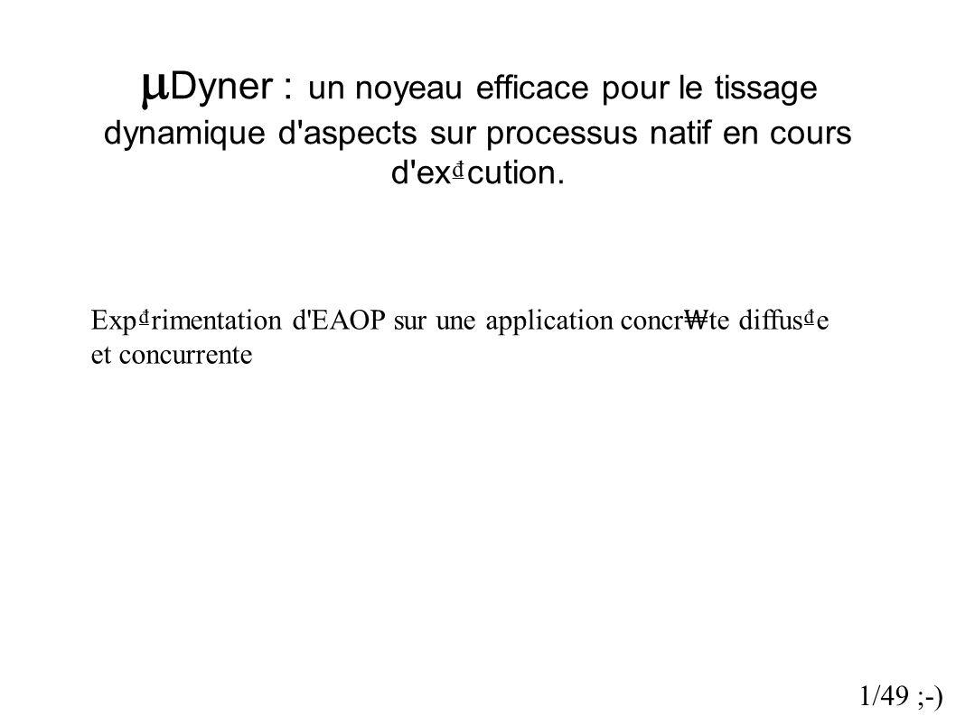 Dyner : un noyeau efficace pour le tissage dynamique d'aspects sur processus natif en cours d'ex cution. Exprimentation d'EAOP sur une application con