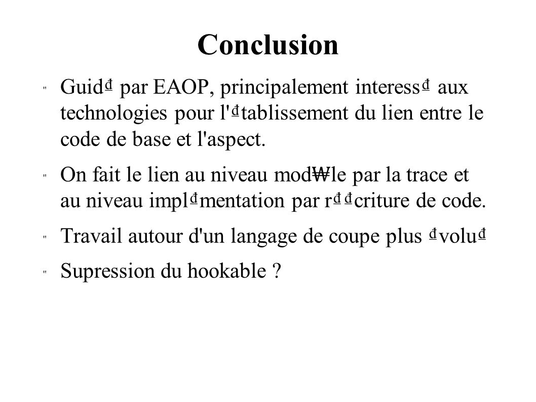 Conclusion Guid par EAOP, principalement interess aux technologies pour l tablissement du lien entre le code de base et l aspect.