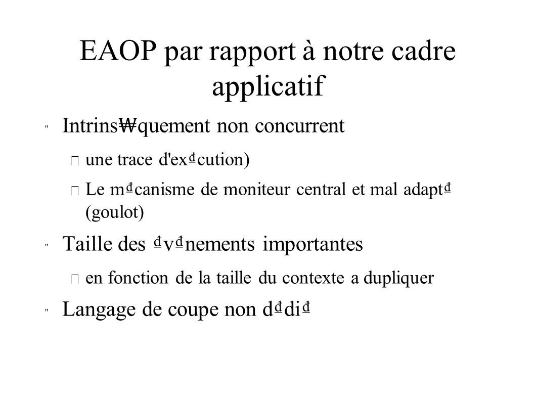 Notre solution Mod le intrinsequement multi-thread Langage de coupe clairement identifi – Parser / compilateur – Volontairement le plus simple possible Tissage à l excution – Sur code Binaire – Sans arr t du processus hôte On ne g le pas le processus via ptrace