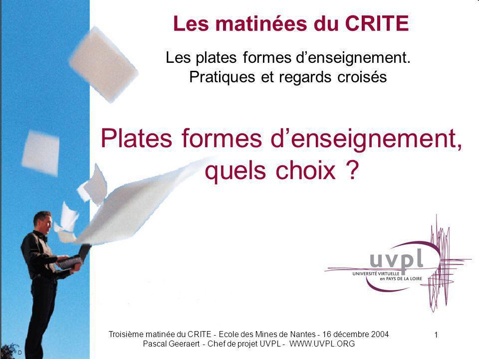 D Troisième matinée du CRITE - Ecole des Mines de Nantes - 16 décembre 2004 Pascal Geeraert - Chef de projet UVPL - WWW.UVPL.ORG 1 Les plates formes denseignement.