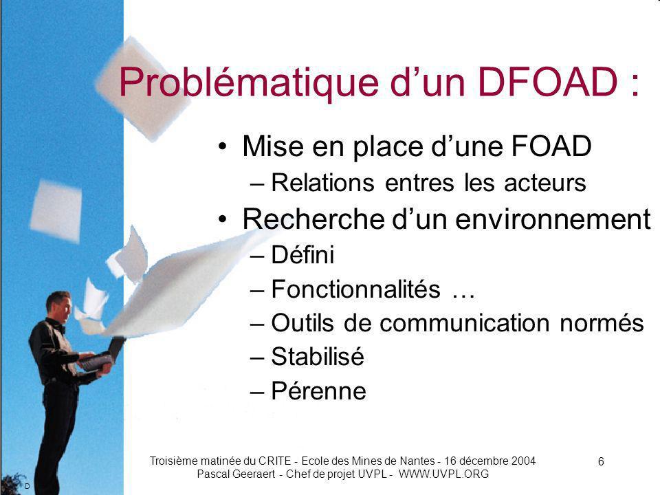 D Troisième matinée du CRITE - Ecole des Mines de Nantes - 16 décembre 2004 Pascal Geeraert - Chef de projet UVPL - WWW.UVPL.ORG 17 Plates formes denseignement, quels choix .