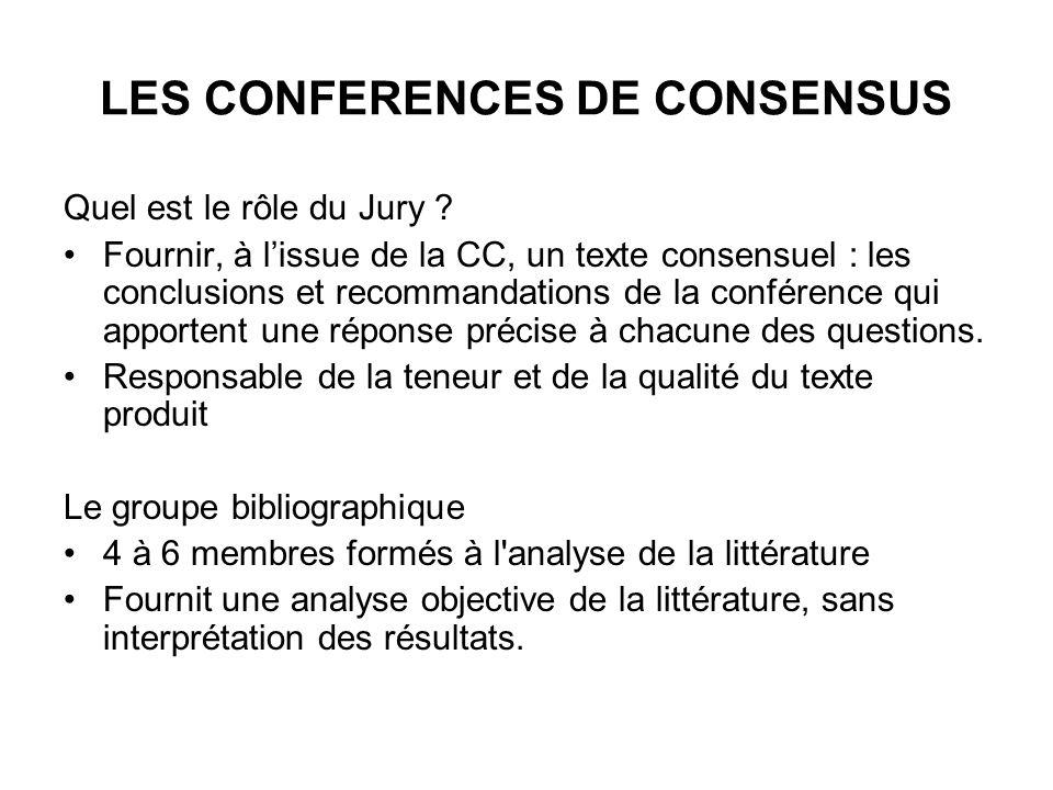 LES CONFERENCES DE CONSENSUS Quel est le rôle du Jury ? Fournir, à lissue de la CC, un texte consensuel : les conclusions et recommandations de la con