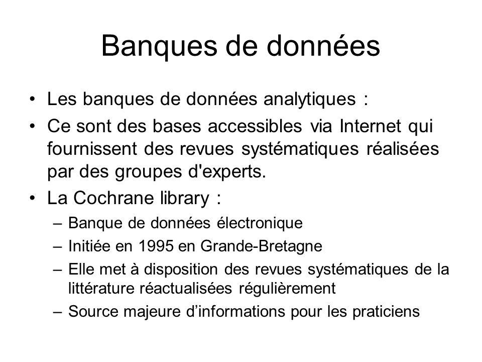 Banques de données Les banques de données analytiques : Ce sont des bases accessibles via Internet qui fournissent des revues systématiques réalisées par des groupes d experts.