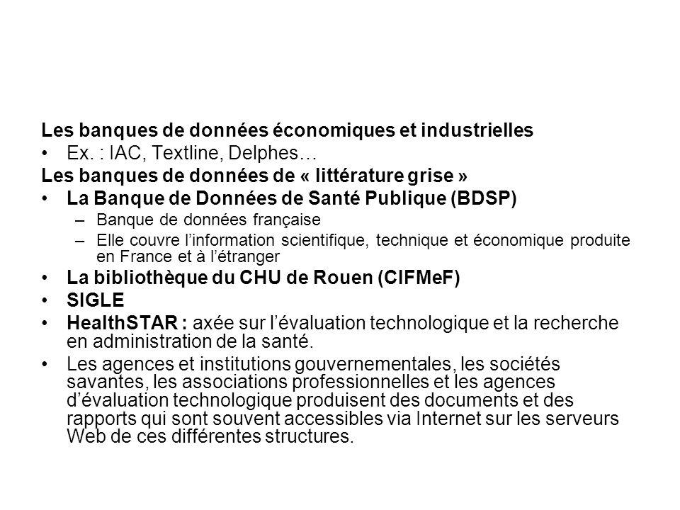 Les banques de données économiques et industrielles Ex. : IAC, Textline, Delphes… Les banques de données de « littérature grise » La Banque de Données
