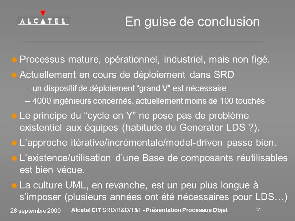 28 septembre 2000 Alcatel CIT SRD/R&D/T&T - Présentation Processus Objet 17 En guise de conclusion Processus mature, opérationnel, industriel, mais no