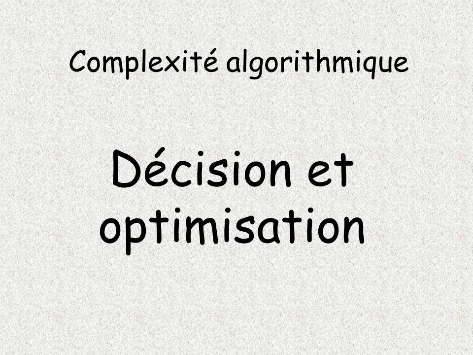 Complexité algorithmique Décision et optimisation