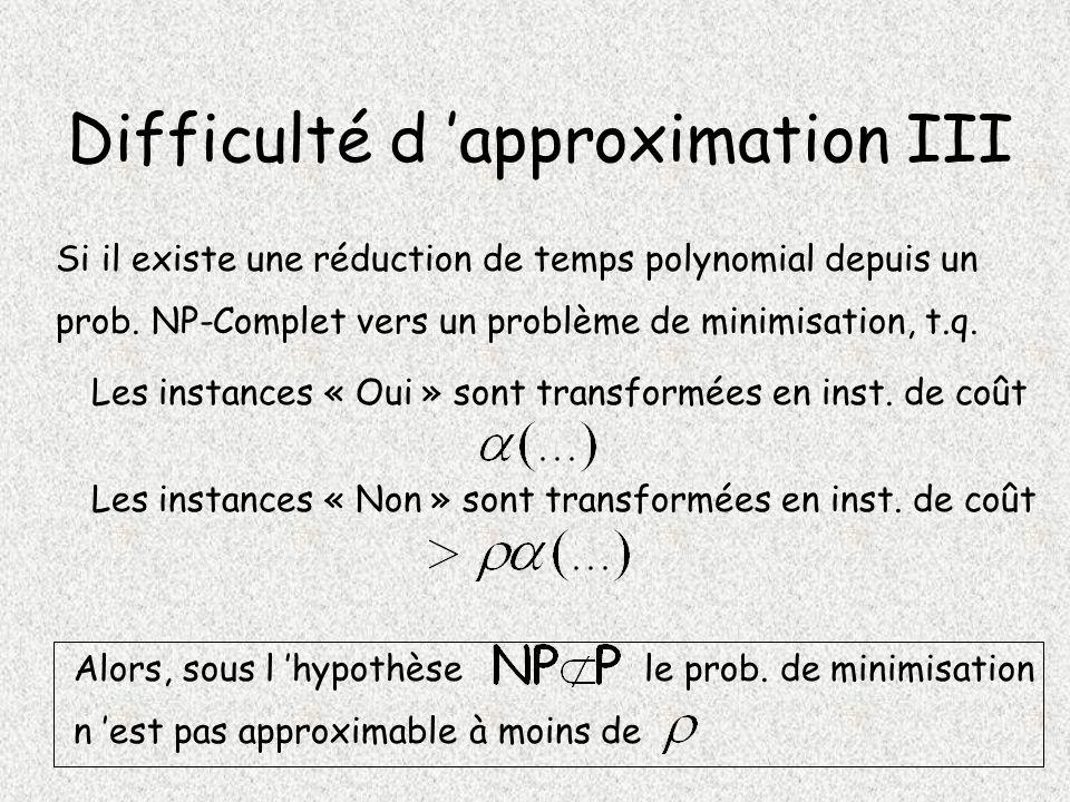 Difficulté d approximation III Si il existe une réduction de temps polynomial depuis un prob.