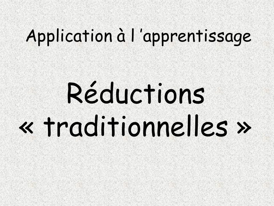 Application à l apprentissage Réductions « traditionnelles »