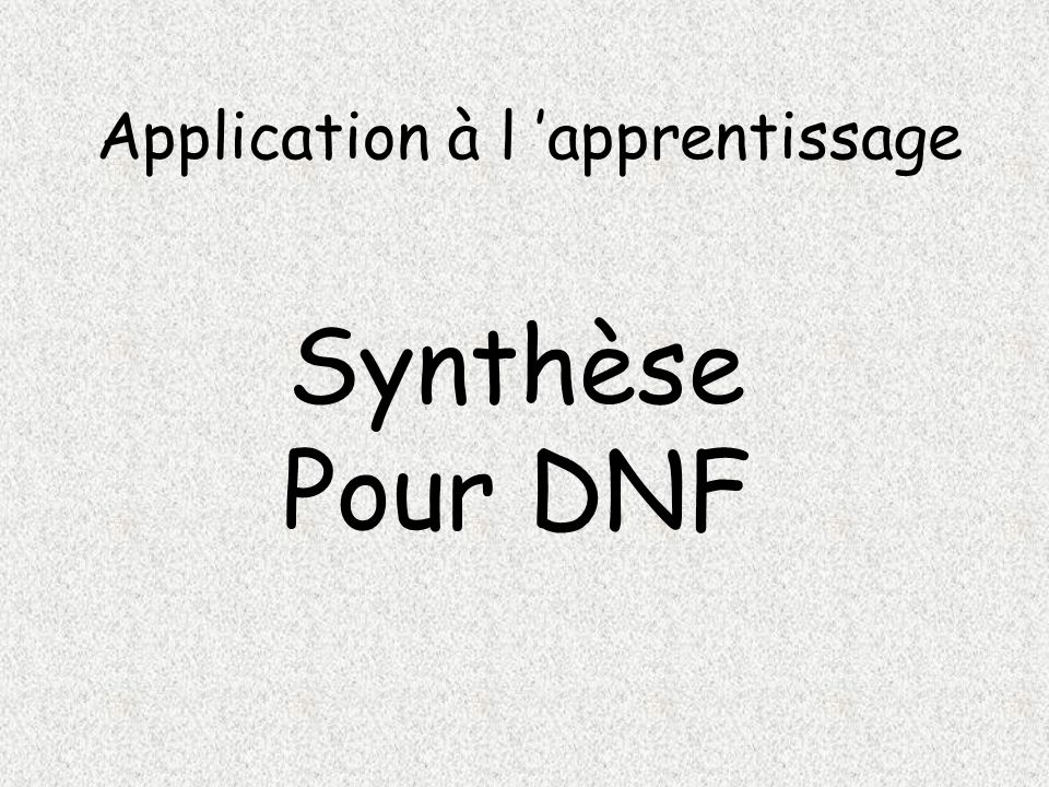 Application à l apprentissage Synthèse Pour DNF