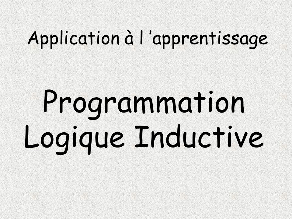 Application à l apprentissage Programmation Logique Inductive