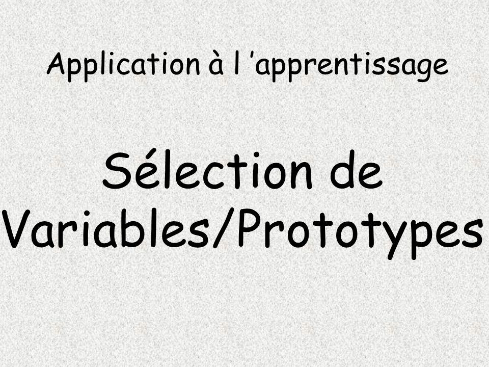 Application à l apprentissage Sélection de Variables/Prototypes