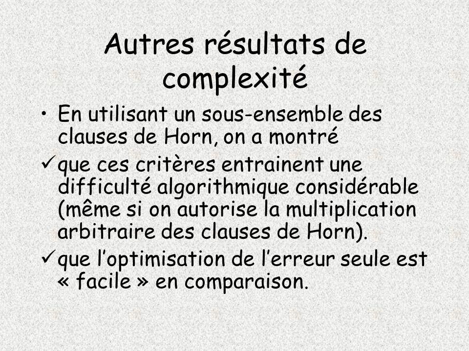 Autres résultats de complexité En utilisant un sous-ensemble des clauses de Horn, on a montré que ces critères entrainent une difficulté algorithmique considérable (même si on autorise la multiplication arbitraire des clauses de Horn).