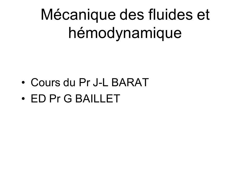Mécanique des fluides et hémodynamique Cours du Pr J-L BARAT ED Pr G BAILLET
