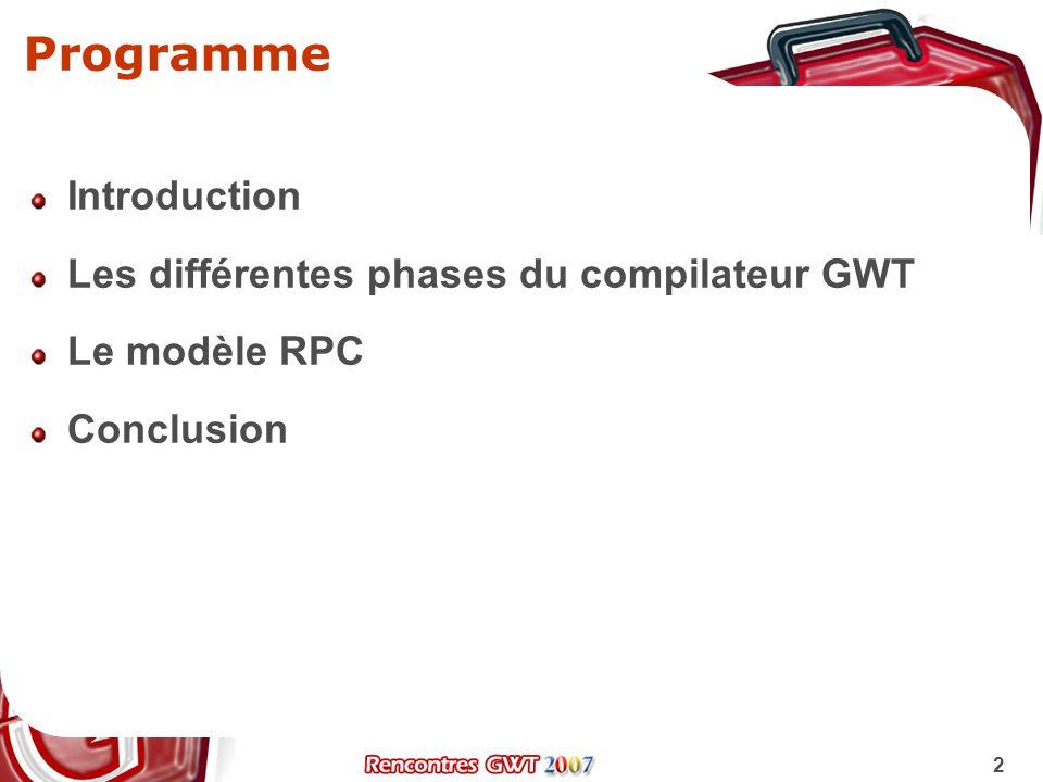 3 Introduction GWT se décompose en deux grandes briques Le Framework de composants Le compilateur Java vers Javascript Le compilateur GWT incarne les racines du Framework Peu ou pas darticles traitent de cette face cachée de GWT Les performances de GWT découlent directement du fonctionnement du compilateur
