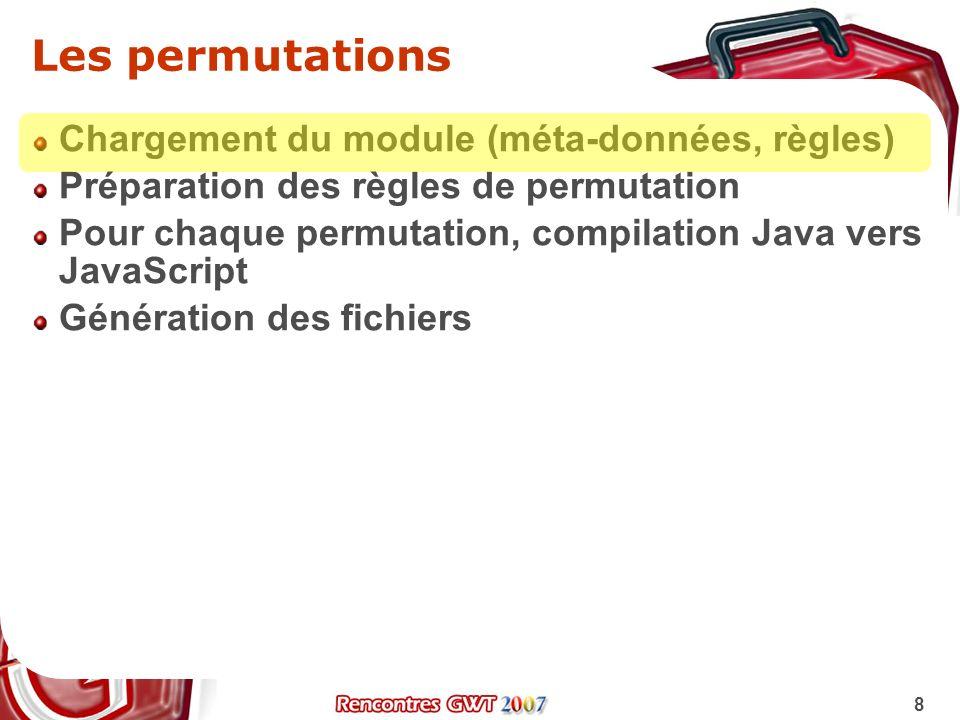 8 Les permutations Chargement du module (méta-données, règles) Préparation des règles de permutation Pour chaque permutation, compilation Java vers Ja