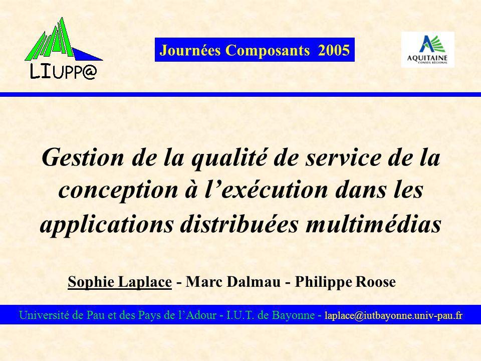 Gestion de la qualité de service de la conception à lexécution dans les applications distribuées multimédias Sophie Laplace - Marc Dalmau - Philippe R