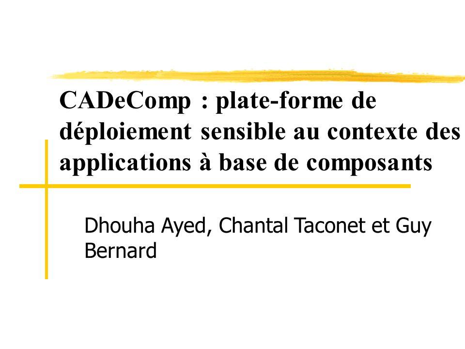 CADeComp : plate-forme de déploiement sensible au contexte des applications à base de composants Dhouha Ayed, Chantal Taconet et Guy Bernard