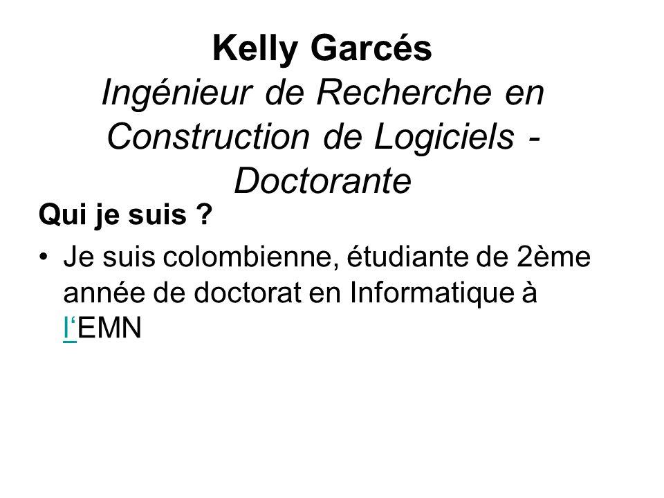 Kelly Garcés Ingénieur de Recherche en Construction de Logiciels - Doctorante Qui je suis ? Je suis colombienne, étudiante de 2ème année de doctorat e