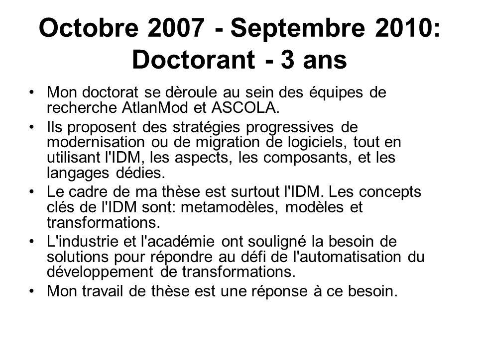 Octobre 2007 - Septembre 2010: Doctorant - 3 ans Mon doctorat se dèroule au sein des équipes de recherche AtlanMod et ASCOLA. Ils proposent des straté