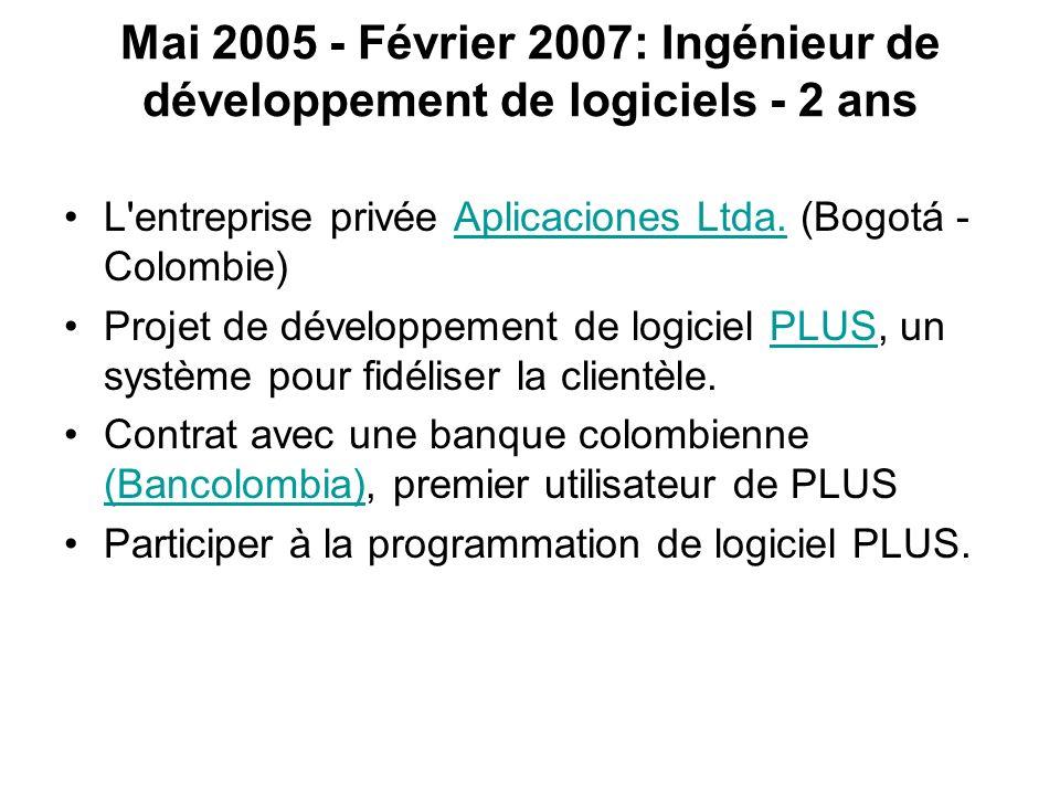 Mai 2005 - Février 2007: Ingénieur de développement de logiciels - 2 ans L'entreprise privée Aplicaciones Ltda. (Bogotá - Colombie)Aplicaciones Ltda.